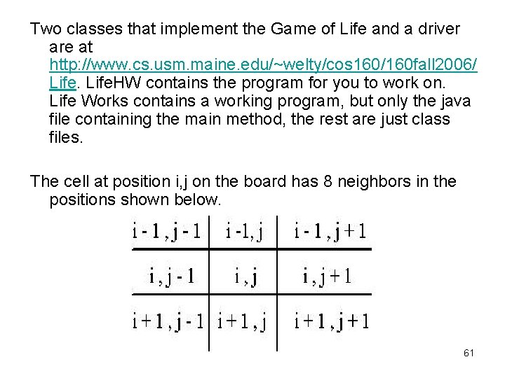 Two classes that implement the Game of Life and a driver are at http: