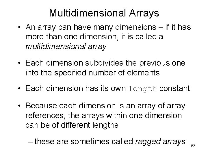 Multidimensional Arrays • An array can have many dimensions – if it has more