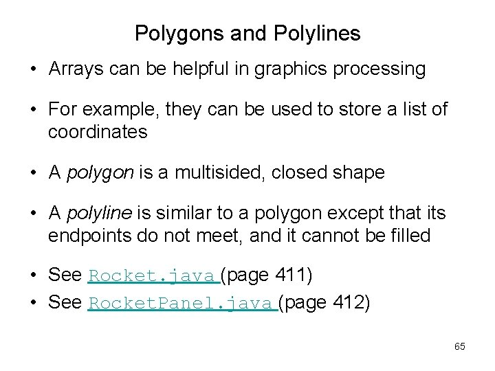 Polygons and Polylines • Arrays can be helpful in graphics processing • For example,
