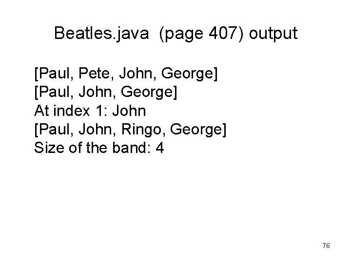 Beatles. java (page 407) output [Paul, Pete, John, George] [Paul, John, George] At index