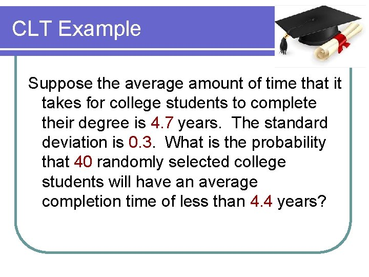CLT Example Suppose the average amount of time that it takes for college students