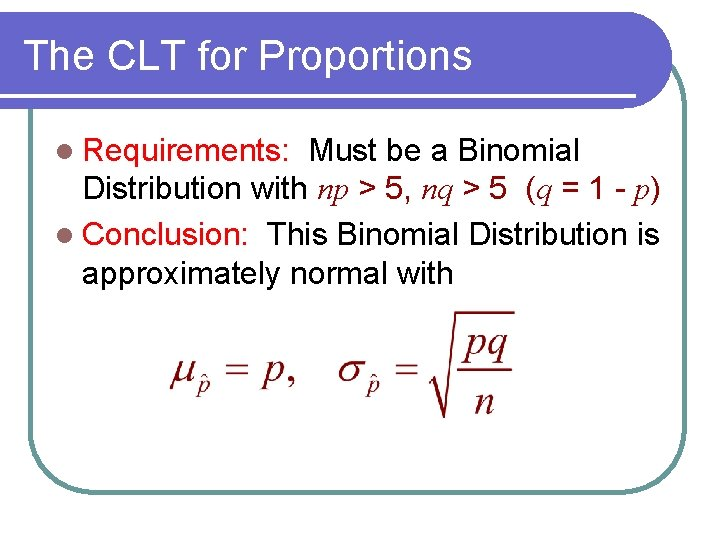 The CLT for Proportions l Requirements: Must be a Binomial Distribution with np >