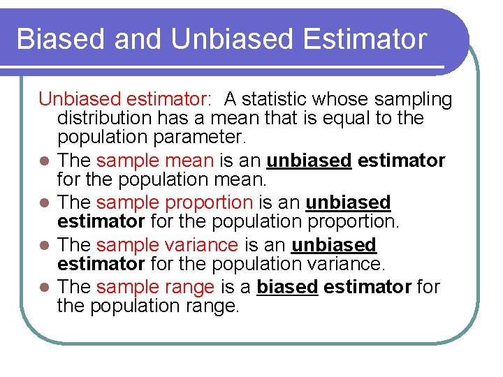 Biased and Unbiased Estimator Unbiased estimator: A statistic whose sampling distribution has a mean