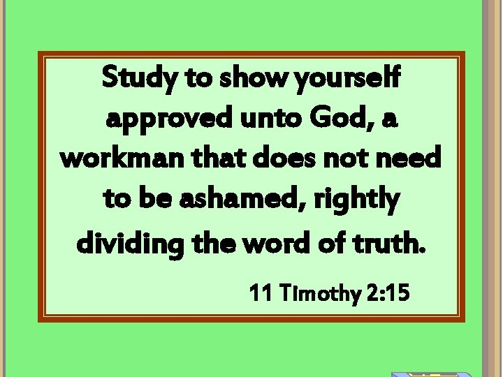 Study to show yourself approved unto God, a workman that does not need to