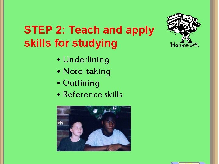 STEP 2: Teach and apply skills for studying • Underlining • Note-taking • Outlining