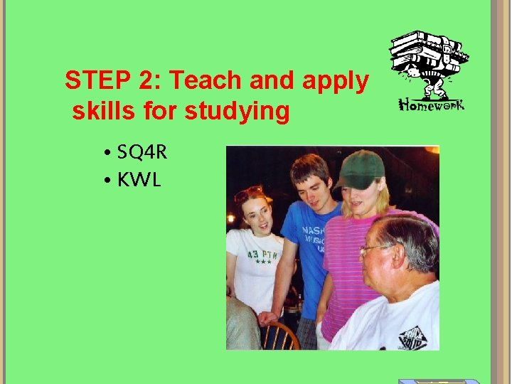 STEP 2: Teach and apply skills for studying • SQ 4 R • KWL