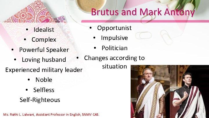 Brutus and Mark Antony • Opportunist • Idealist • Impulsive • Complex • Politician