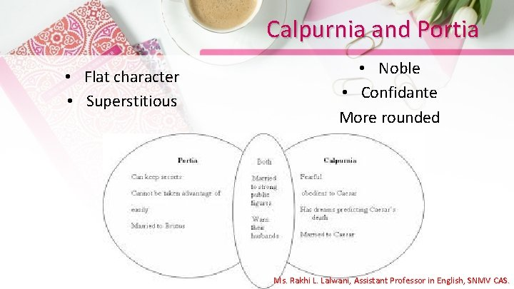 Calpurnia and Portia • Flat character • Superstitious • Noble • Confidante More rounded