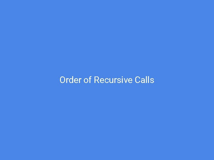 Order of Recursive Calls