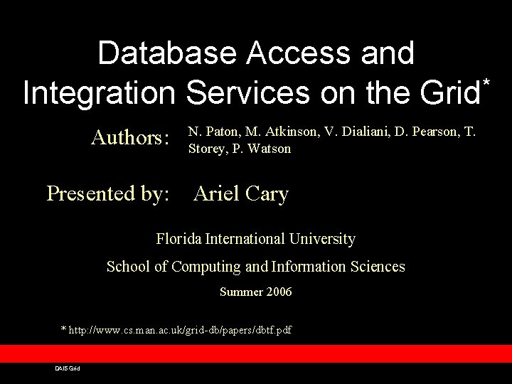 Database Access and * Integration Services on the Grid Authors: Presented by: N. Paton,