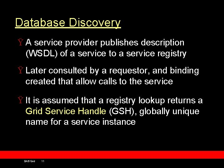 Database Discovery Ÿ A service provider publishes description (WSDL) of a service to a