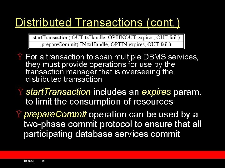 Distributed Transactions (cont. ) Ÿ For a transaction to span multiple DBMS services, they
