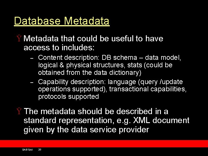 Database Metadata Ÿ Metadata that could be useful to have access to includes: –