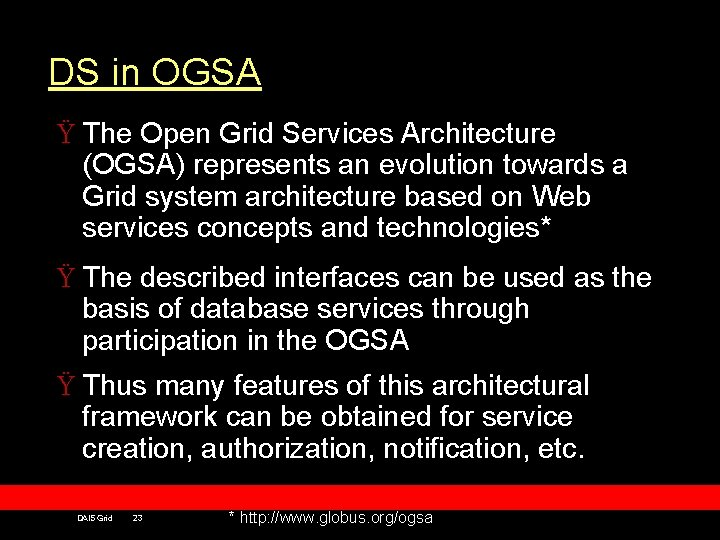 DS in OGSA Ÿ The Open Grid Services Architecture (OGSA) represents an evolution towards
