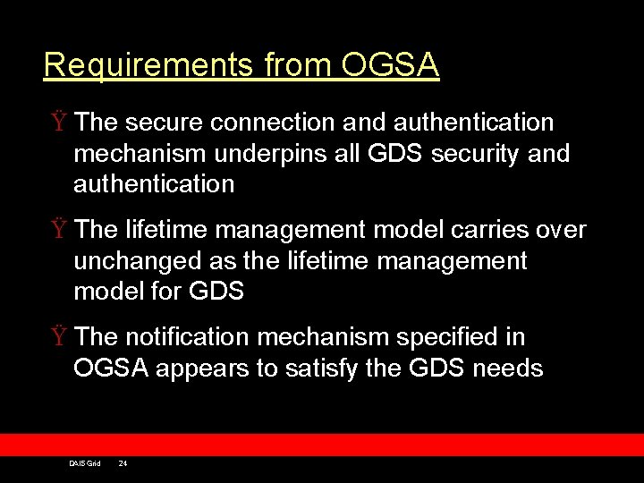 Requirements from OGSA Ÿ The secure connection and authentication mechanism underpins all GDS security