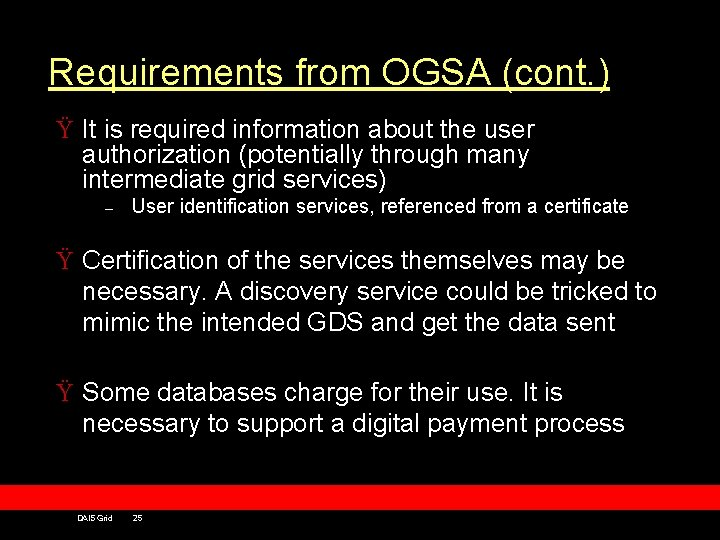 Requirements from OGSA (cont. ) Ÿ It is required information about the user authorization