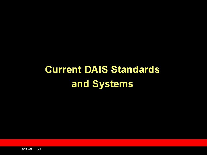 Current DAIS Standards and Systems DAIS Grid 26