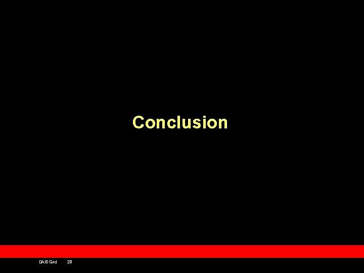 Conclusion DAIS Grid 29