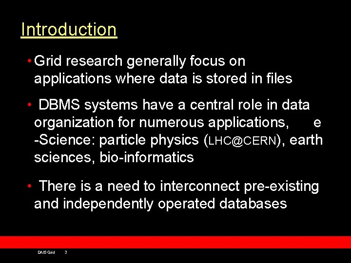 Introduction • Grid research generally focus on applications where data is stored in files