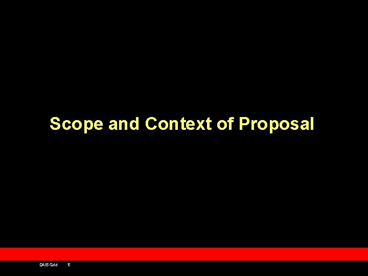Scope and Context of Proposal DAIS Grid 6