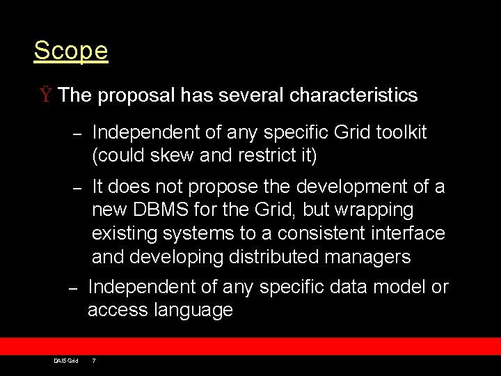 Scope Ÿ The proposal has several characteristics – Independent of any specific Grid toolkit