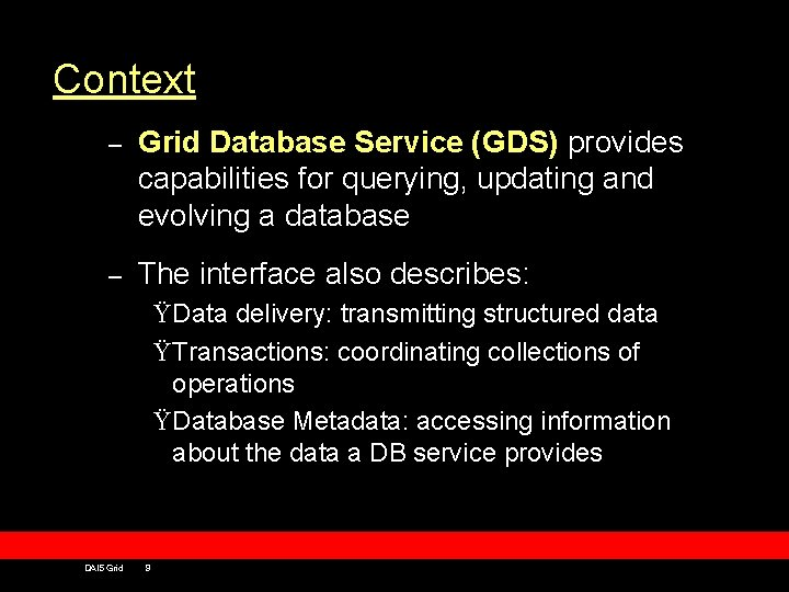 Context – Grid Database Service (GDS) provides capabilities for querying, updating and evolving a