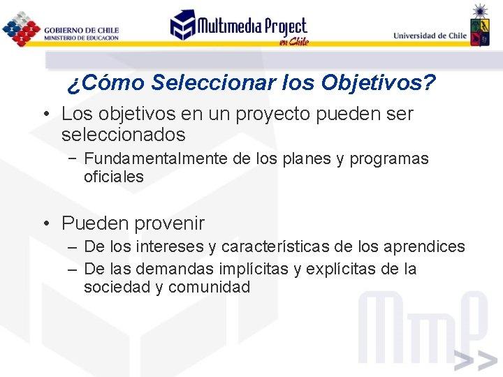 ¿Cómo Seleccionar los Objetivos? • Los objetivos en un proyecto pueden ser seleccionados −