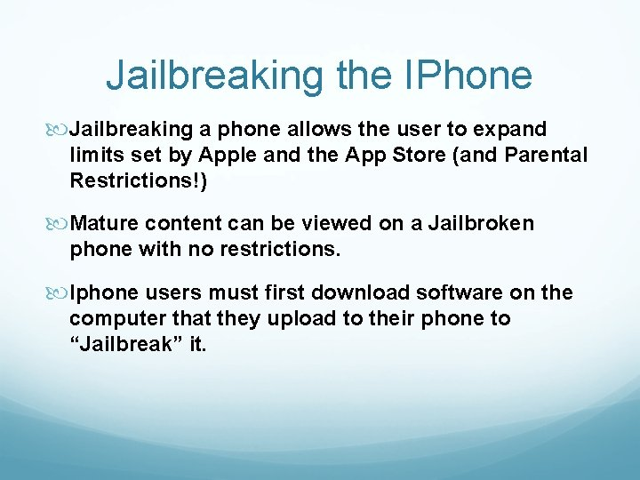 Jailbreaking the IPhone Jailbreaking a phone allows the user to expand limits set by
