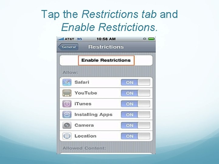 Tap the Restrictions tab and Enable Restrictions.