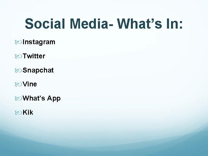 Social Media- What's In: Instagram Twitter Snapchat Vine What's App Kik