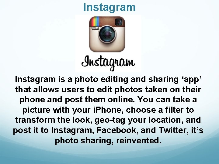 Instagram is a photo editing and sharing 'app' that allows users to edit photos