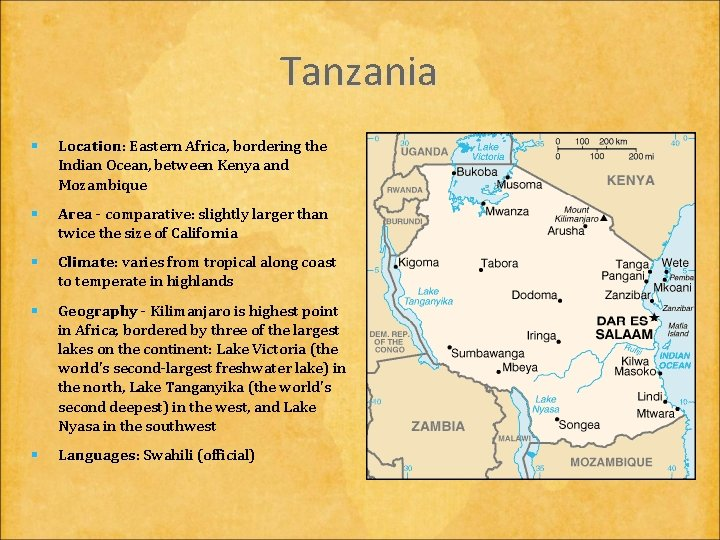 Tanzania § Location: Location Eastern Africa, bordering the Indian Ocean, between Kenya and Mozambique