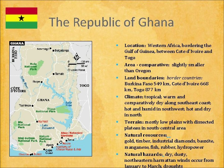 The Republic of Ghana § § § § Location: Western Africa, bordering the Gulf