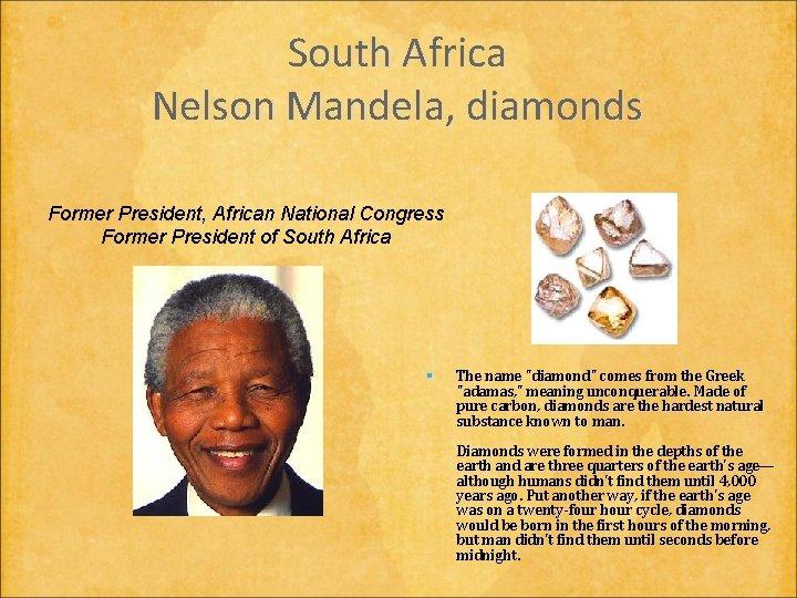 South Africa Nelson Mandela, diamonds Former President, African National Congress Former President of South
