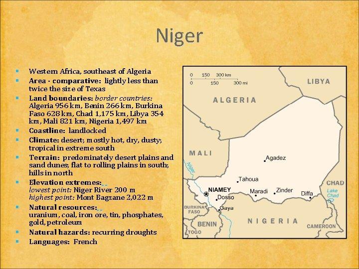 Niger § § § § § Western Africa, southeast of Algeria Area - comparative: