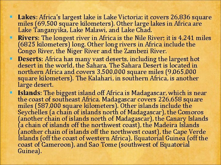 § Lakes: Africa's largest lake is Lake Victoria; it covers 26, 836 square miles