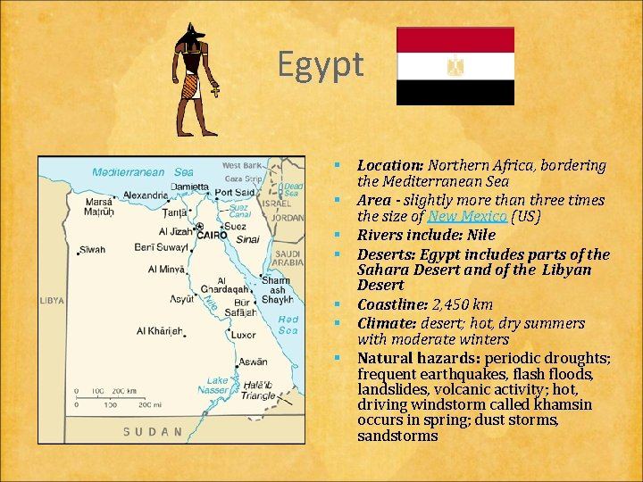 Egypt § Location: Northern Africa, bordering the Mediterranean Sea § Area - slightly more