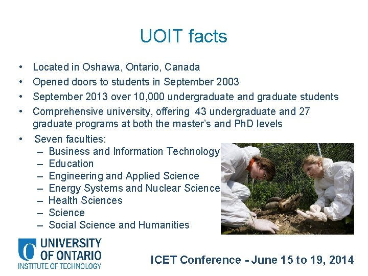 UOIT facts • • Located in Oshawa, Ontario, Canada Opened doors to students in