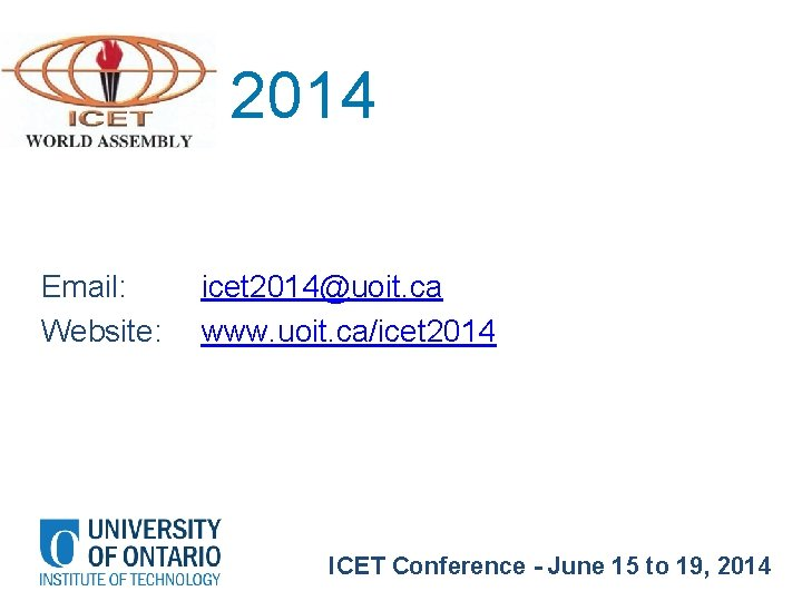 2014 Email: Website: icet 2014@uoit. ca www. uoit. ca/icet 2014 ICET Conference - June