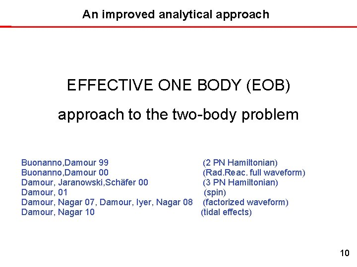 An improved analytical approach EFFECTIVE ONE BODY (EOB) approach to the two-body problem Buonanno,