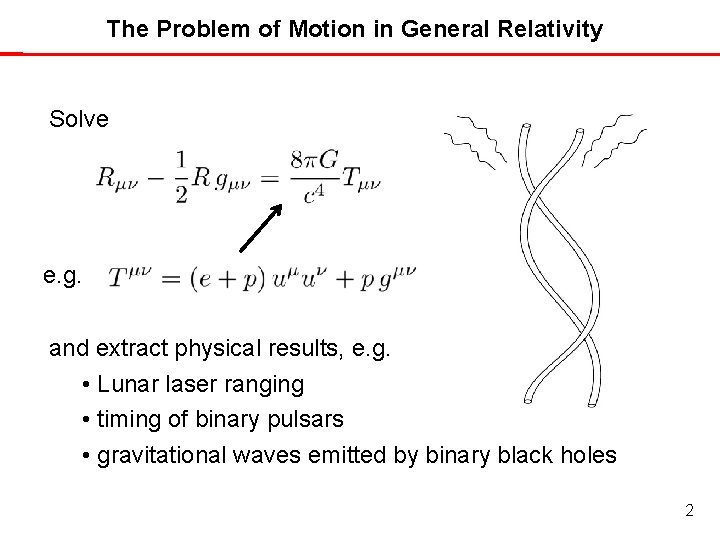 The Problem of Motion in General Relativity Solve e. g. and extract physical results,