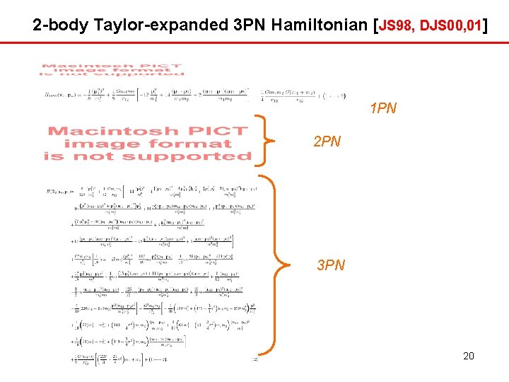 2 -body Taylor-expanded 3 PN Hamiltonian [JS 98, DJS 00, 01] 1 PN 2