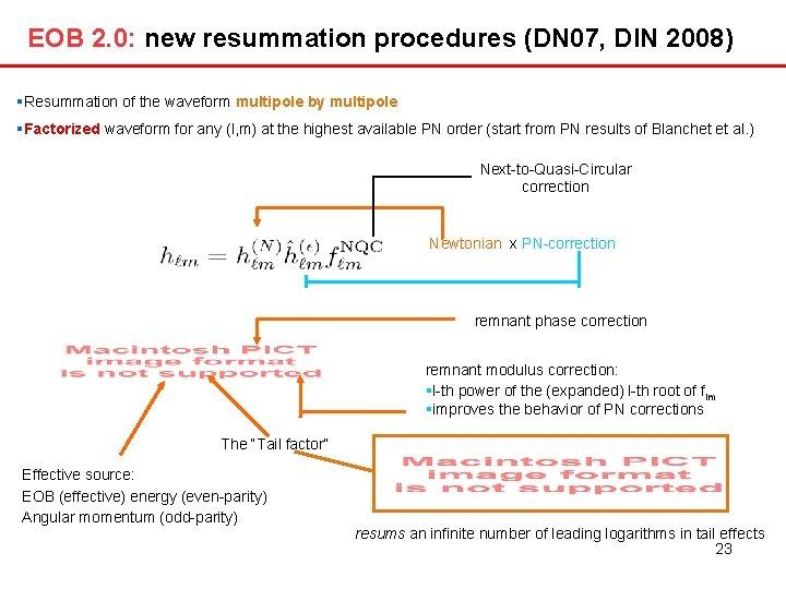 EOB 2. 0: new resummation procedures (DN 07, DIN 2008) Resummation of the waveform