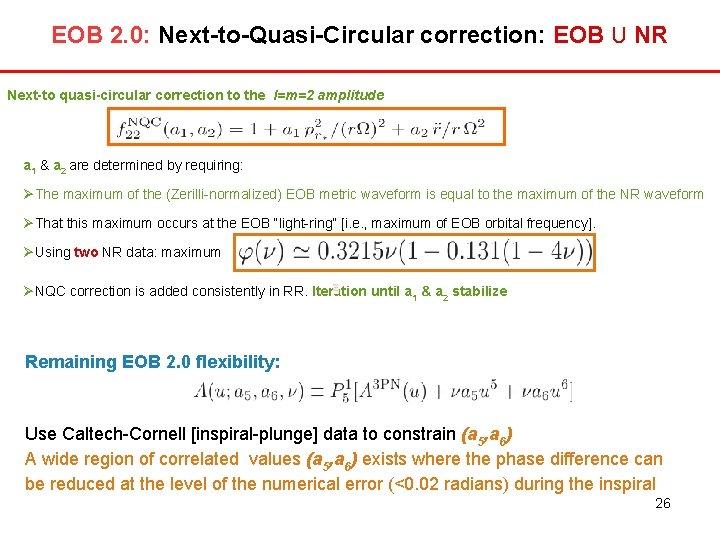 EOB 2. 0: Next-to-Quasi-Circular correction: EOB U NR Next-to quasi-circular correction to the l=m=2