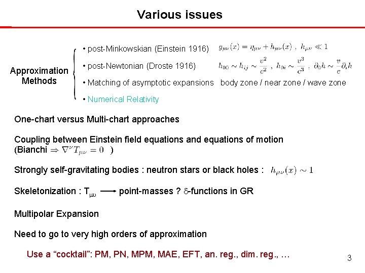 Various issues • post-Minkowskian (Einstein 1916) Approximation Methods • post-Newtonian (Droste 1916) • Matching
