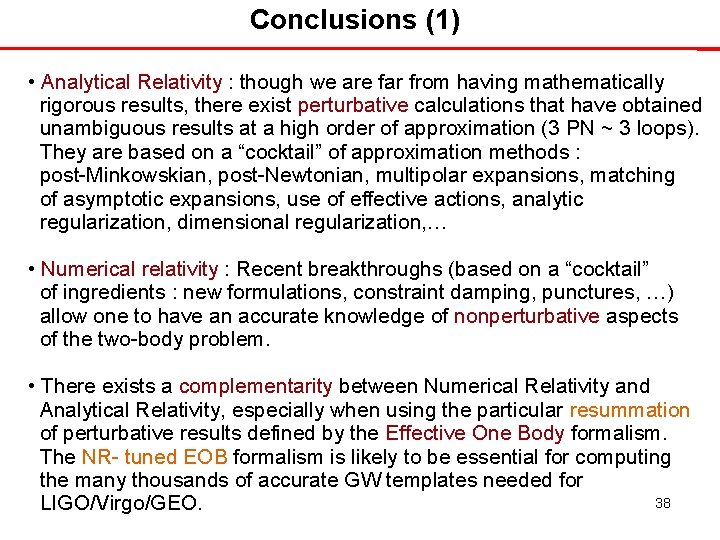 Conclusions (1) • Analytical Relativity : though we are far from having mathematically rigorous