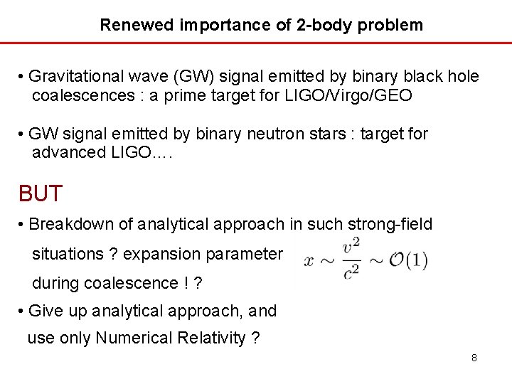 Renewed importance of 2 -body problem • Gravitational wave (GW) signal emitted by binary