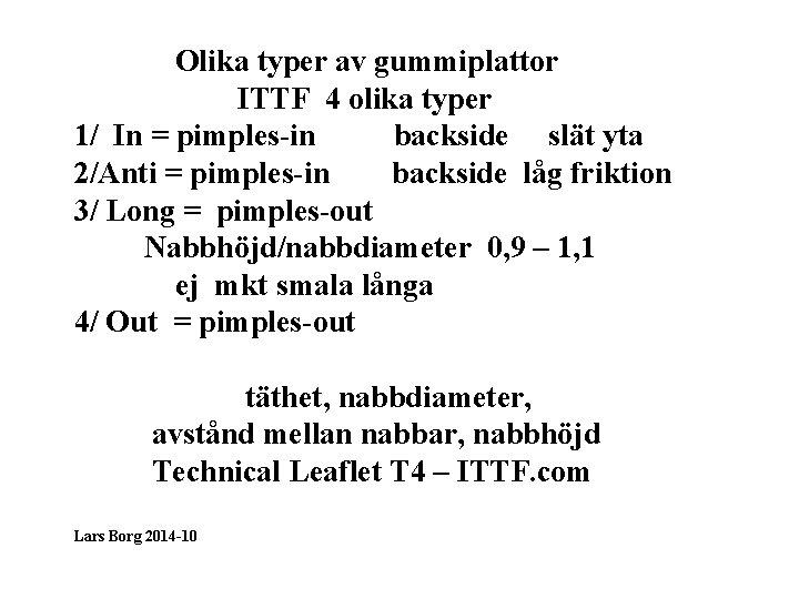 Olika typer av gummiplattor ITTF 4 olika typer 1/ In = pimples-in backside slät