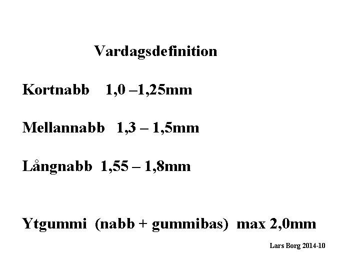 Vardagsdefinition Kortnabb 1, 0 – 1, 25 mm Mellannabb 1, 3 – 1, 5