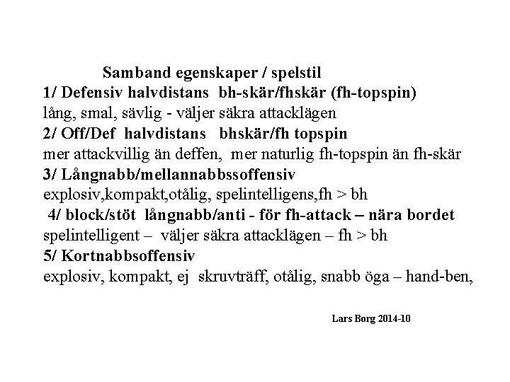 Samband egenskaper / spelstil 1/ Defensiv halvdistans bh-skär/fhskär (fh-topspin) lång, smal, sävlig - väljer